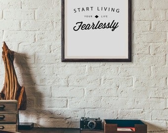 Start Living Your Life Fearlessly : Wall Decor Typography Print Inspirational Quote Poster