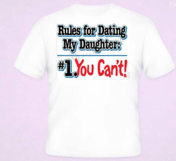 rules for dating my daughter you cant Shop now daughter rules for dating my daughter t shirt from $12 made just for you choose your favorite daughter rules for dating my daughter t shirt shirt from a wide variety of unique high.