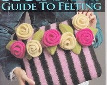 Beginner's Guide to Felting by Nicky Epstein Crafts Book 8 Knit Projects For First Time Felter Yarn Felted Roses Bag Cell Phone Case Hat DIY