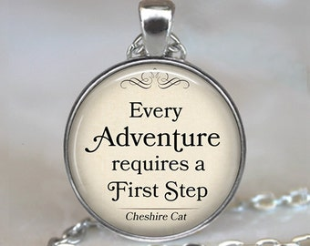 Every Adventure requires a First Step, Cheshire Cat quote pendant, Wonderland pendant, Adventure quote necklace, key chain key fob