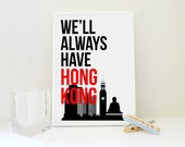 We'll Always Have Hong Kong -Asian Travel Geography Print Valentine Anniversary Christmas Typography Wall Art