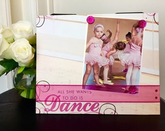 Ballet Ballerina Picture Frame Magnetic Gift Decor Photo 5 x 7 9 x 11 Dancer Little Girl Teen Pink Tutu Dance -All She Wants To Do is Dance