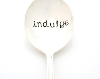 Indulge. Hand stamped spoon for ice cream and desserts.
