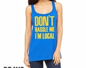 Bill Murray Shirt. Don't Hassle Me I'm Local. Womens Relaxed Jersey Tank