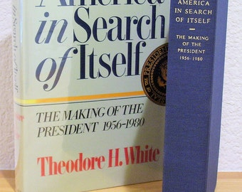 America in Search of Itself, The Making of the President 1956-1980, Theodore H. White, First Edition 1982