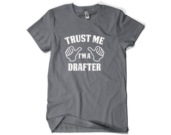 Drafter Shirt-Trust Me I'm A Drafter Gift for Him or Her Men Womens T Shirt