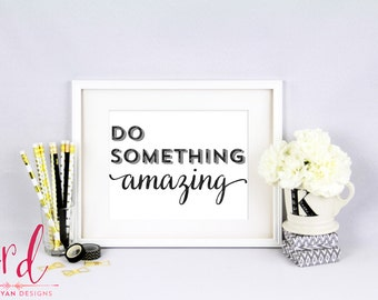 Do Something Amazing - Inspriational Print - Black and White Decor - Motivational Support - Inspirational Wall Art - Typography - 8x10 Print