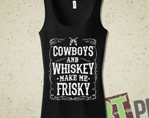 Cowboys And Whiskey Make Me Frisky Tank - Tank Top - Womens - T-Shirt - Tee - Shirt - Country Girl - Tonight Is Bottoms Up - Whiskey - Cute