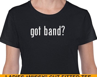 Got Band? School marching band T-shirt. Great gift for that special band geek in your life. Mens or ladies cut. Black with White print.