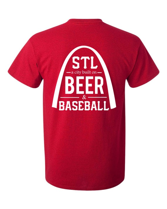 St louis a city built on beer and baseball arch for T shirt printing missouri city tx