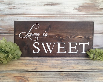 """Love Is Sweet - 12"""" x 5 1/4"""" - Rustic Sign for Candy -Sign for Dessert Table Rustic Wedding Signs - Cupcake Bar / Dessert Bar"""