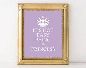 Princess Printable, 11x14, Instant Download It's Not Easy Being A Princess Art Print Princess Quote Art Fairytale Wall Art Lavender Nursery