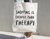Shopping Is Cheaper Than Therapy - Funny Tote Bag - Shopping Bag - Typography Bag - Book Bag - Printed Tote Bag - Shopping Bag - Canvas Bag