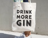 Drink More Gin - Funny Tote Bag - Typography Tote Bag - Gin Quote - Funny Bag - Shopping Bag - Book Bag - School Bag - American Apparel