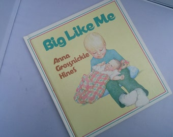 Big Like Me by Anna Grossnickle Hines Vintage 1989 First Edition Children's Picture Book for New Baby / Siblings. Gift for New Parents.