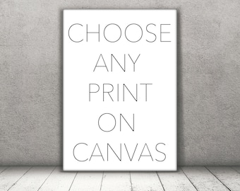 Choose Any Print On Canvas