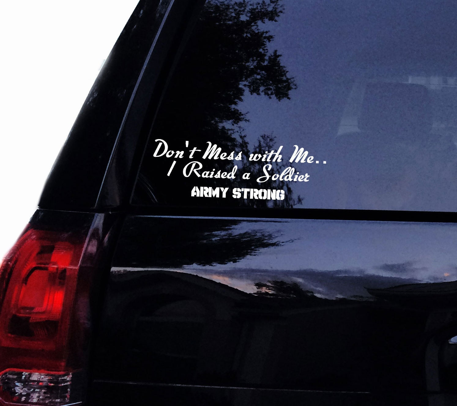 Army Mom Decal Dont Mess With Me I Raised A Soldier Army