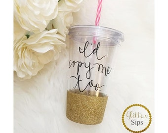 I'd Copy Me Too Glitter Acrylic Tumbler // Glitter Cup // Copier // Birthday Gift // Glitter Dipped // Copy Me // Funny Gift // Tumbler