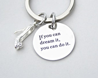 If You Can Dream It You Can Do It , Dream it keychain, Do It Keyring, Disney Quote keychain, Gift For Her , Dance Teacher , AAA Quality, K79