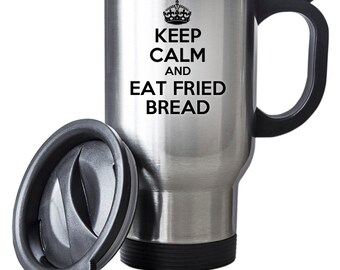 Keep Calm And Eat Fried Bread Travel Mug Thermal Stainless Steel Gift Birthday