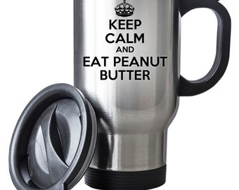 Keep Calm And Eat Peanut Butter Travel Mug Thermal Stainless Steel Gift Birthday Christmas