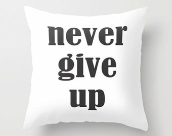 Never give up pillow, Inspirational quote Pillow, motivational cushion covers, Encouragement sofa pillow, typography decorative throw pillow