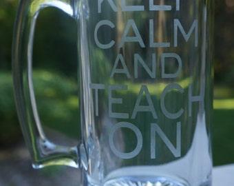 Keep Calm and Teach On Etched Beer Mug; Teacher; Gift; Appreciation; Beer Mug; Etched