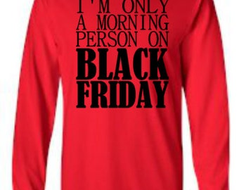 Black Friday Shirt, I am only a morning person on black friday, Black Friday Shopping, Move it or Lose it, Black Friday