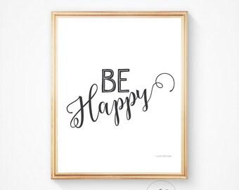 Printable quotes, be happy quote, motivational print, inspirational quote, printable quote, wall art quotes, happy print, nursery decor
