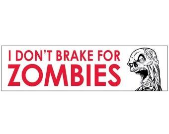 I DON'T Brake for Zombies Decal Vinyl or Magnet Bumper Sticker