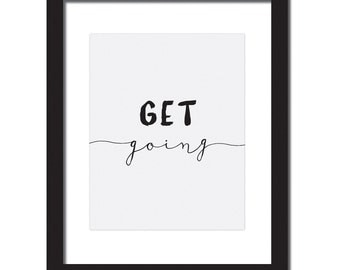 Inspirational quote print 'Get going'