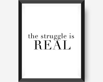 The Struggle Is Real Typography Wall Art Print Black and White Typography Poster Scandinavian Poster Motivational Poster Funny Quotes Print
