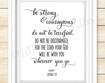 Joshua 1:9, printable Bible verse, Be strong and courageous, encouraging wall art, gift for friend, do not be afraid, God is with you