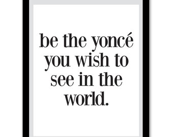 Be the yonce you wish to see, art print, digital download