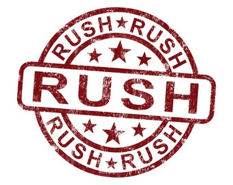 RUSH my order - have it made and shipped same day!