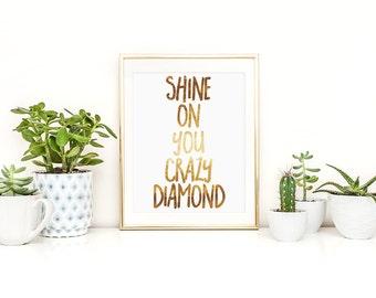 Shine on you crazy diamond Printable Faux Gold Inspirational Quote Gold Art Home Decor Diamond Wall Art Wall Decor Gold Diamond Printable