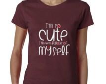 I am So Cute Tshirt Even Jealous of Myself Funny Tshirt Ladies Tshirt