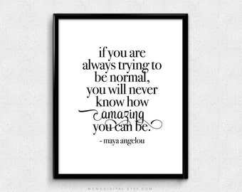 SALE -  If You Are Always Trying To Be Normal, Maya Angelou, Maya Angelou Quote, Maya Angelou Print, Modern Art Print, Literary Print
