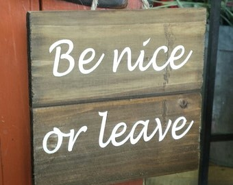 Be nice or leave wooden sign