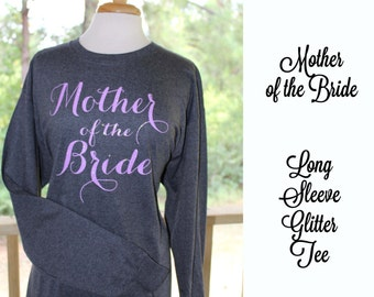 Mother of the Bride Shirt, Mother of the Groom, Long Sleeve T Shirt, Personalized Bridesmaid Gift, Team Bride, Maid of Honor Gift