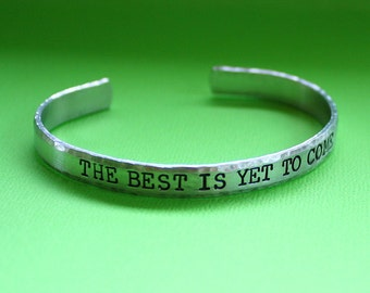 The Best Is Yet To Come - Hand Stamped Cuff Bracelet - Message Jewelry