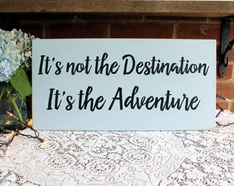 It's not the Destination It's the Adventure Wood Sign Inspirational Wall Art Life Saying