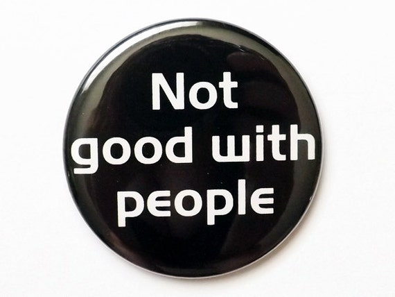 Button Pin not good with people mirror coaster magnet misanthrope novelty humor funny social commentary party favors stocking stuffers gifts