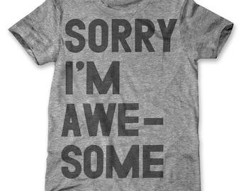 Sorry I'm Awesome (Men's / Unisex)