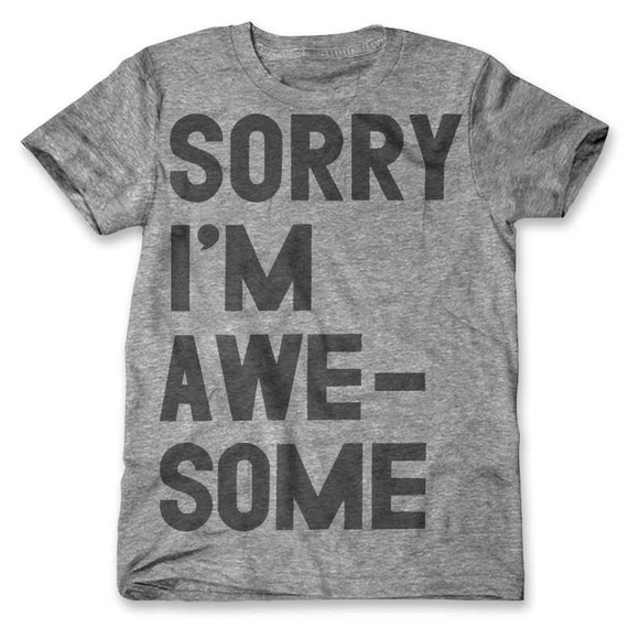 Sorry I'm Awesome (Men's / Unisex)