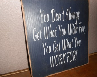 You Don't Always get What you Wish For,  Work For,   primitive wood sign