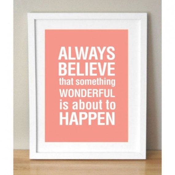 Always Believe Something Wonderful: Always Believe Something Wonderful Is About To Happen Print
