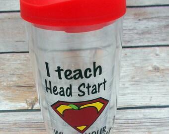 Pacific tumbler-Personlized I teach Head Start-16oz-acrylic tumbler-Teacher Gift