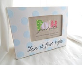SUPER SALE!! We're having a BABY picture frames, Love at First Sight, hand painted custom frame, holds 4x6 photo