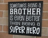 Sometimes Being a Big Brother Is Even Better Than Being A SUPER HERO Sign/Brother sign/Black/Home Decor/Children/Boys Room Decor/11.5 x 11.5